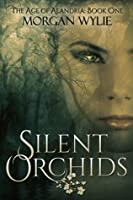 Silent Orchids (The Age of Alandria: Book One)