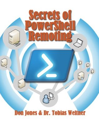 Secrets of PowerShell Remoting Tobias Weltner