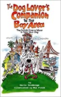 The Dog Lover's Companion to the Bay Area: The Inside Scoop on Where to Take Your Dog