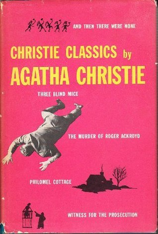 Christie Classics : The murder of Roger Ackroyd / And then there were none / The witness for the prosecution / Philomel Cottage / Three blind mice Agatha Christie
