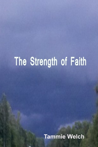 The Strength of Faith  by  Tammie Welch