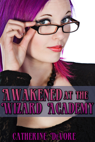 Awakened at the Wizard Academy  by  Catherine DeVore