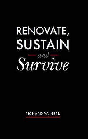 Renovate, Sustain and Survive  by  Richard W. Herb