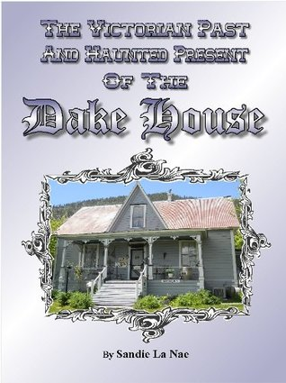 A Victorian Past and Haunted Present of the Dake House  by  Sandie La Nae