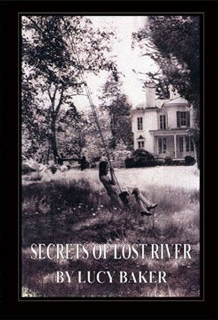 Secrets of Lost River Lucy Baker