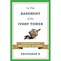 Professor X'sIn the Basement of the Ivory Tower: Confessions of an Accidental Academic [Hardcover]2011