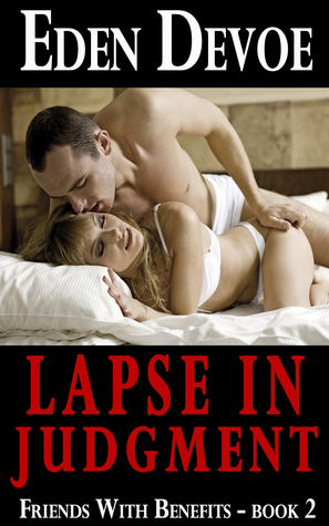 Lapse in Judgment (Friends With Benefits - Book 2)  by  Eden Devoe