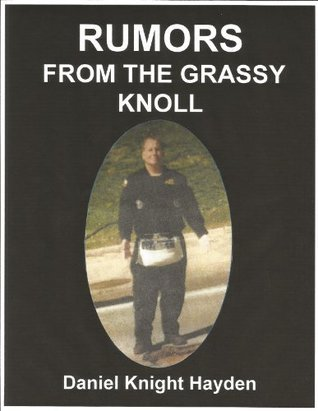 Rumors From the Grassy Knoll (Part 1)  by  Daniel Hayden
