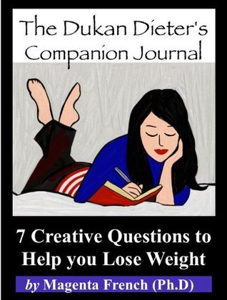 The Dukan Dieters Companion Journal - 7 Creative Questions to Help You Lose Weight  by  Magenta French
