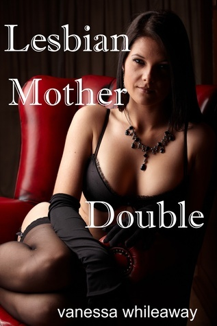 Lesbian Mother Double Vanessa Whileaway