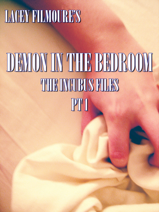 Demon in the Bedroom: Incubus Files Book 1 Lacey Filmoure