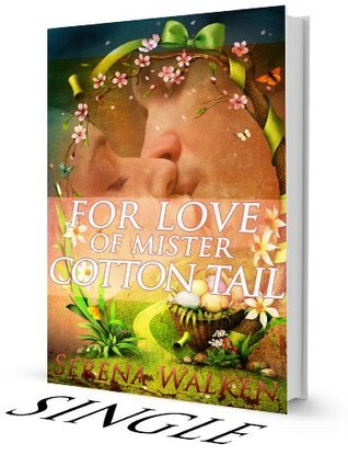 For Love of Mister Cotton Tail: An Apocalyptic Fairytale  by  Serena Walken