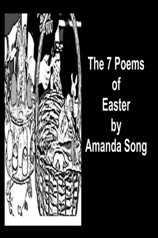 The 7 Poems of Easter  by  Amanda Song