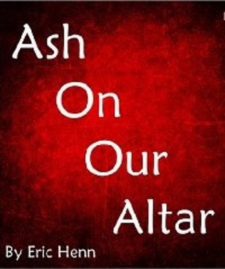 Ashes on Our Altar  by  Eric Henn
