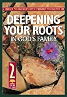 Deepening Your Roots in God's Family: A Course in Personal Discipleship to Strengthen Your Walk With God (The Revised 2:7 Series)