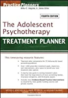 The Adolescent Psychotherapy Treatment Planner (PracticePlanners)