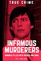 Infamous Murderers - Maniacs filled with hatred and rage