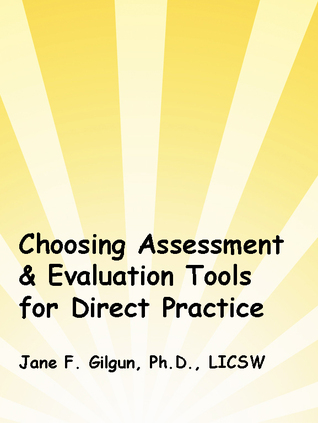 Choosing Assessment & Evaluation Tools for Practice  by  Jane F. Gilgun