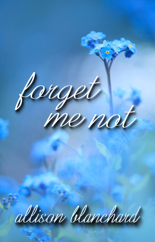 Forget Me Not  by  Allison Blanchard