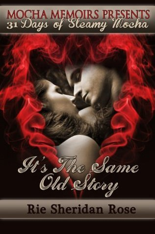 Its the Same Old Story (31 Days of Steamy Mocha)  by  Rie Sheridan Rose
