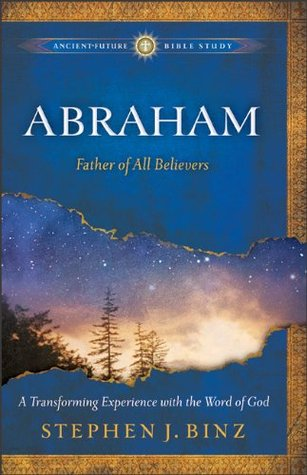 Abraham: Father of All Believers  by  Stephen J. Binz