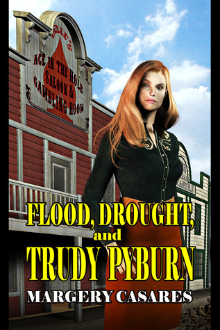 Flood, Drought and Trudy Pyburn  by  Margery Carares
