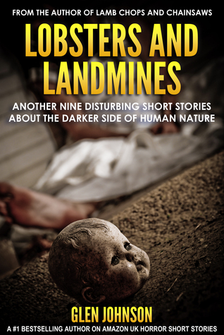 Lobsters and Landmines: Another Nine Disturbing Short Stories about the Darker Side of Human Nature  by  Glen Johnson