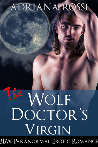 The Wolf Doctors Virgin (Curves for the Alpha)  by  Adriana Rossi