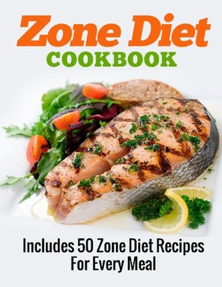 Zone Diet Cookbook - Includes 50 Zone Diet Recipes For Every Meal (Zone Diet Series) A.J. Parker