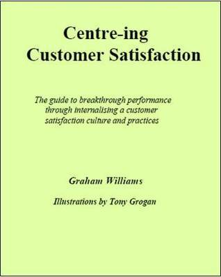 Centre-ing Customer satisfaction Graham Bruce Williams