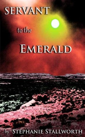 Servant to the Emerald  by  Stephanie Stallworth