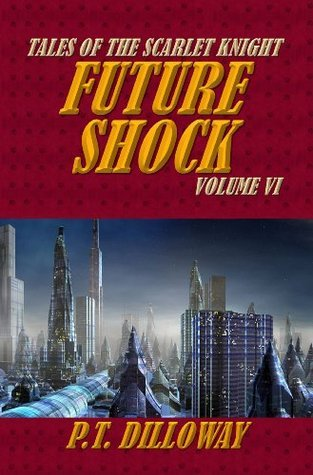 Future Shock (Tales of the Scarlet Knight #6)  by  P.T. Dilloway