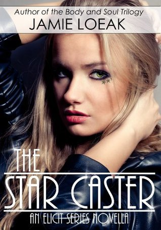 The Star Caster (The Elicit Novella Series)  by  Jamie Loeak