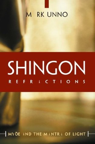 Shingon Refractions: Myoe and the Mantra of Light  by  Mark Unno
