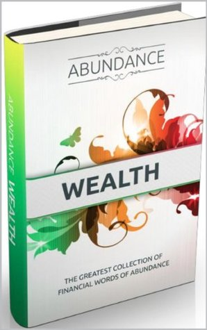 WEALTH: The Greatest Collection of Financial Words of Abudance  by  Morena Group Co.