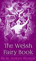 The Welsh Fairy Book: (illustrated)