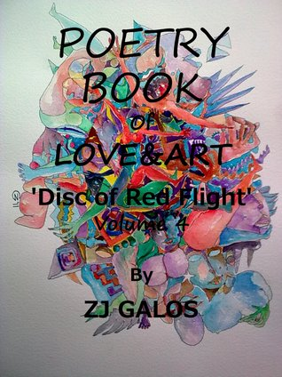 Poetry Books about Love & Art: Disc of Red Flight - Volume 4  by  Z.J.  Galos