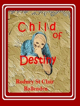 Child of Destiny Rodney St Clair Ballenden