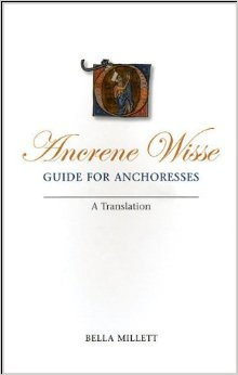 Ancrene Wisse, Guide for Anchoresses: A Translation Bella Millett