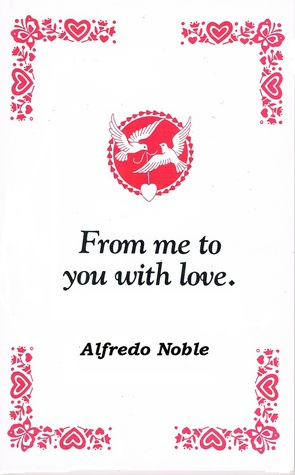 From Me to You with Love Alfredo Noble