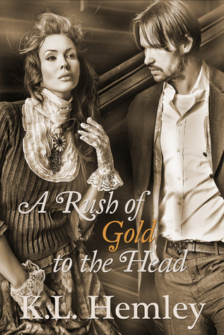 A Rush of Gold to the Head (Fortune Out West, #1)  by  K.L. Hemley