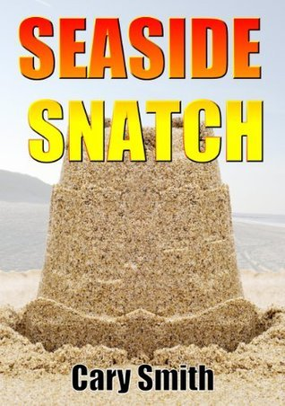 Seaside Snatch ***Top 5 Book*** Cary Smith