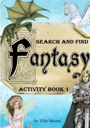 Fantasy Search and Find Activity Book (Hidden Object)  by  Ellie Moore