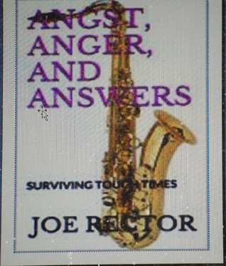 Angst, Anger, and Answers  by  Joe Rector