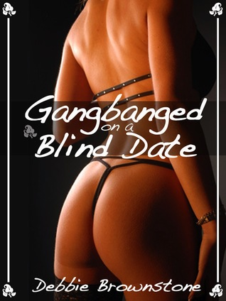 Gangbanged On A Blind Date Debbie Brownstone