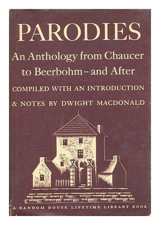 Parodies an Anthology From Chaucer To Beerbohm - and After  by  Dwight Macdonald