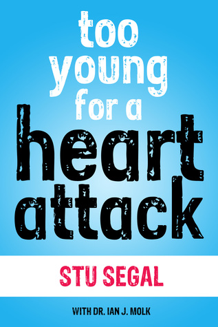 Too Young for a Heart Attack  by  Stu Segal