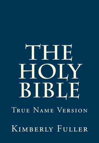 The Holy Bible True Name Version  by  Kimberly Fuller