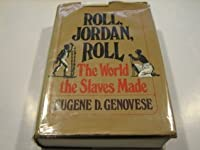 Roll, Jordan, Roll: The World the Slaves Made
