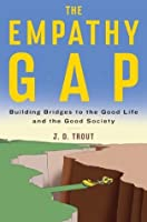 The Empathy Gap: Building Bridges to the Good Life and the Good Society